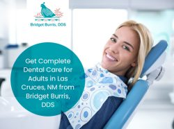 Get Complete Dental Care for Adults in Las Cruces, NM from Bridget Burris, DDS