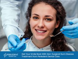 Get Your Smile Back With Non-Surgical Gum Disease Treatment from Perledent Dental Care