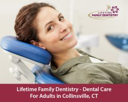 Lifetime Family Dentistry – Dental Care For Adults in Collinsville, CT