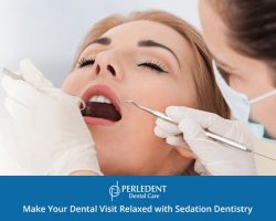 Perledent Dental Care – Make Your Dental Visit Relaxed with Sedation Dentistry