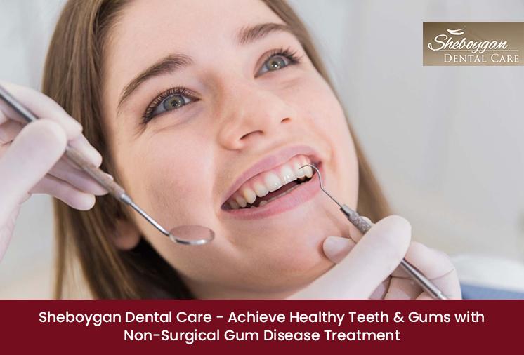 Sheboygan Dental Care – Achieve Healthy Teeth & Gums with Non-Surgical Gum Disease Tre ...
