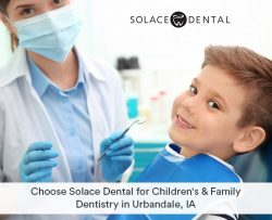 Choose Solace Dental for Children's & Family Dentistry in Urbandale, IA