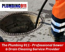 The Plumbing 911 – Professional Sewer & Drain Cleaning Service Provider