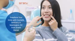 Transform Your Smile with Cosmetic Dentistry in Washington, DC from Siranli Dental