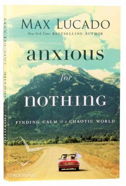 Anxious For Nothing by Max Lucado | Koorong