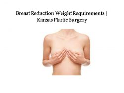 Breast Reduction Weight Requirements | Kansas Plastic Surgery