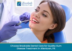 Choose Brookside Dental Care for Quality Gum Disease Treatment in Allentown, PA