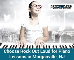 Choose Rock Out Loud for Piano Lessons in Morganville, NJ