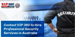 Contact VIP 360 to Hire Professional Security Services in Australia