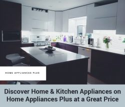 Discover Home & Kitchen Appliances on Home Appliances Plus at a Great Price