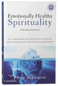 Emotionally Healthy Spirituality by Peter Scazzero | Koorong