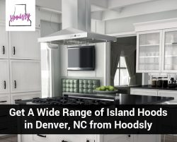 Get A Wide Range of Island Hoods in Denver, NC from Hoodsly