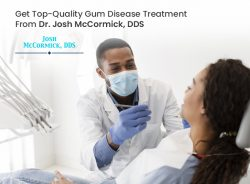 Get Top-Quality Gum Disease Treatment From Dr. Josh McCormick, DDS