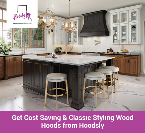 Get Cost Saving & Classic Styling Wood Hoods from Hoodsly