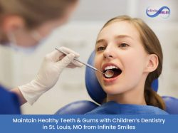 Maintain Healthy Teeth & Gums with Children's Dentistry in St. Louis, MO from Infinite Smiles