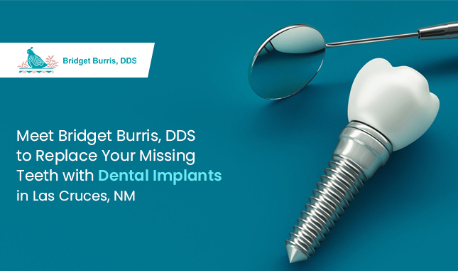 Meet Bridget Burris, DDS to Replace Your Missing Teeth with Dental Implants in Las Cruces, NM
