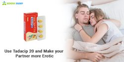 Use Tadacip 20 and make your partner more erotic