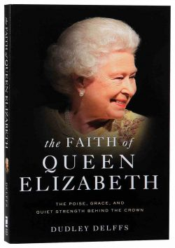 The Faith of Queen Elizabeth by Dudley Delffs | Koorong