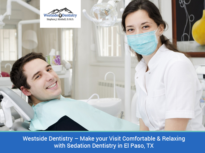 Westside Dentistry – Make your Visit Comfortable & Relaxing with Sedation Dentistry in El Pa ...