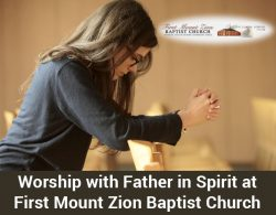 Worship with Father in Spirit at First Mount Zion Baptist Church