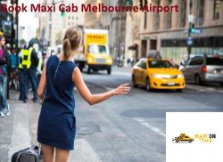 Book Maxi Cab Melbourne Airport – Maxi On Time Melbourne