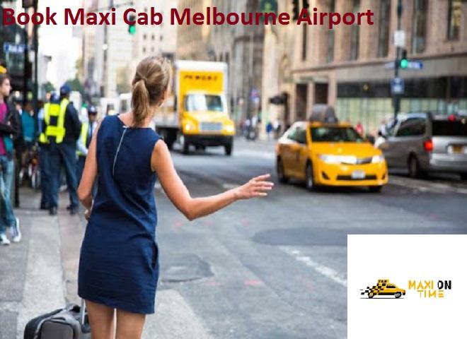 Book Maxi Cab Melbourne Airport – Maxi On Time Melbourne