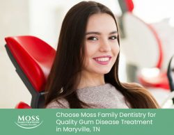 Choose Moss Family Dentistry for Quality Gum Disease Treatment in Maryville, TN