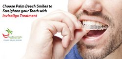 Choose Palm Beach Smiles to Straighten your Teeth with Invisalign Treatment