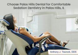 Choose Palos Hills Dental for Comfortable Sedation Dentistry in Palos Hills, IL