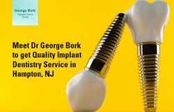 Meet Dr George Bork to get Quality Implant Dentistry Service in Hampton, NJ
