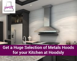 Get a Huge Selection of Metals Hoods for your Kitchen at Hoodsly
