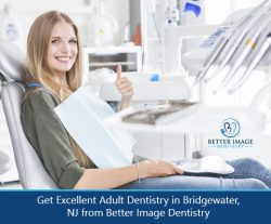Get Excellent Adult Dentistry in Bridgewater, NJ from Better Image Dentistry