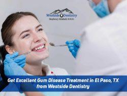 Get Excellent Gum Disease Treatment in El Paso, TX from Westside Dentistry