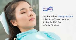 Get Excellent Sleep Apnea & Snoring Treatment in St. Louis, MO from Infinite Smiles