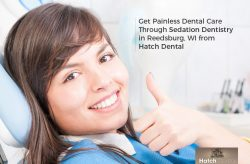 Get Painless Dental Care Through Sedation Dentistry in Reedsburg, WI from Hatch Dental