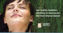 Get Quality Sedation Dentistry in Vancouver, WA from Sheron Dental