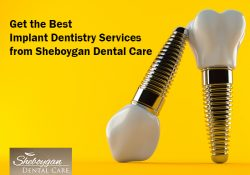 Get the Best Implant Dentistry Services from Sheboygan Dental Care