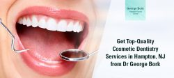 Get Top-Quality Cosmetic Dentistry Services in Hampton, NJ from Dr George Bork