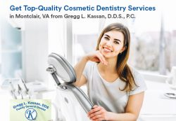 Get Top-Quality Cosmetic Dentistry Services in Montclair, VA from Gregg L. Kassan, D.D.S., P.C.