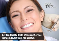 Get Top-Quality Teeth Whitening Service in Palo Alto, CA from Ala Din DDS