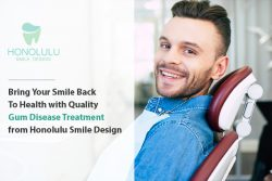 Bring Your Smile Back To Health with Quality Gum Disease Treatment from Honolulu Smile Design