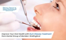 Improve Your Oral Health with Gum Disease Treatment from Dental Group of Meriden-Wallingford