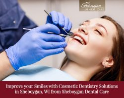 Improve your Smiles with Cosmetic Dentistry Solutions in Sheboygan, WI from Sheboygan Dental Care