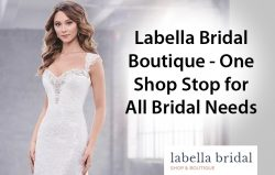 Labella Bridal Boutique – One Shop Stop for All Bridal Needs