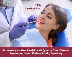 Improve your Oral Health with Quality Gum Disease Treatment from Lifetime Family Dentistry