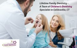 Lifetime Family Dentistry – A Team of Children's Dentistry Specialist in Collinsville, CT