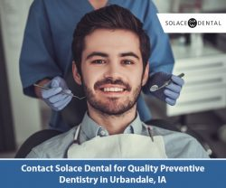 Contact Solace Dental for Quality Preventive Dentistry in Urbandale, IA