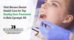 Visit Berson Dental Health Care for Top Quality Gum Treatment in Bala Cynwyd, PA