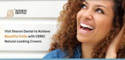 Visit Sheron Dental to Achieve Beautiful Smile with CEREC Natural-Looking Crowns
