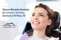 Choose Westside Dentistry for Cosmetic Dentistry Services in El Paso, TX